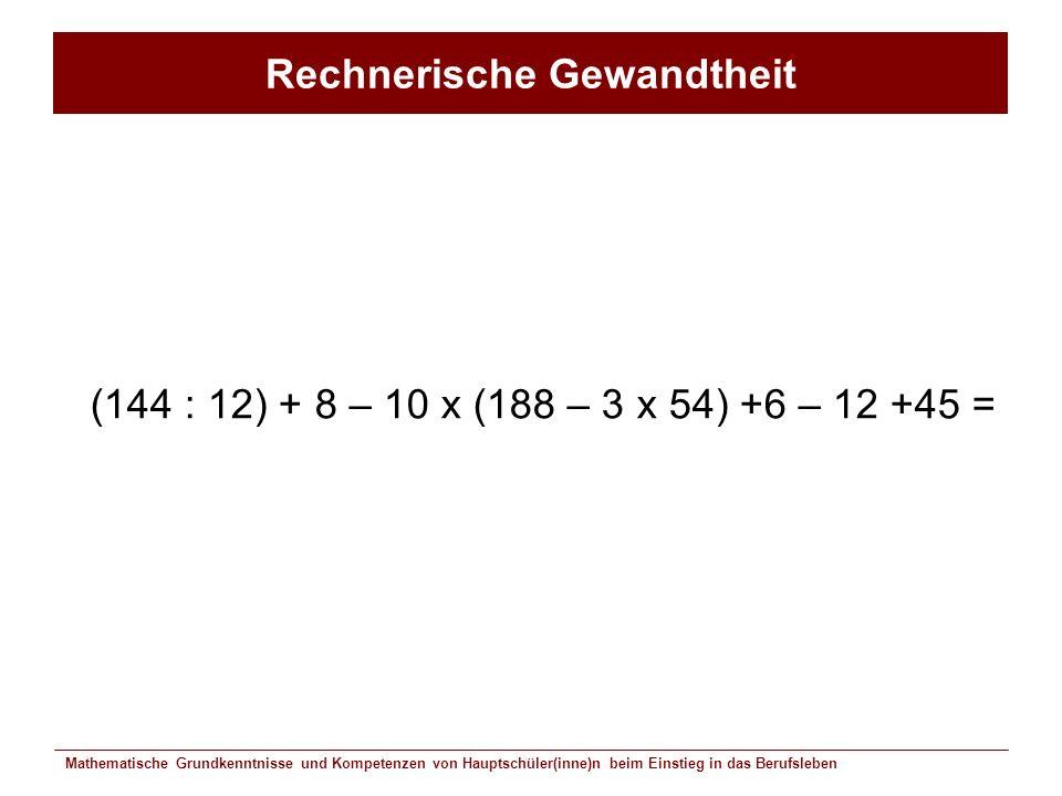 Mathematische Grundkenntnisse und Kompetenzen von Hauptschüler(inne)n beim Einstieg in das Berufsleben Rechnerische Gewandtheit (144 : 12) + 8 – 10 x