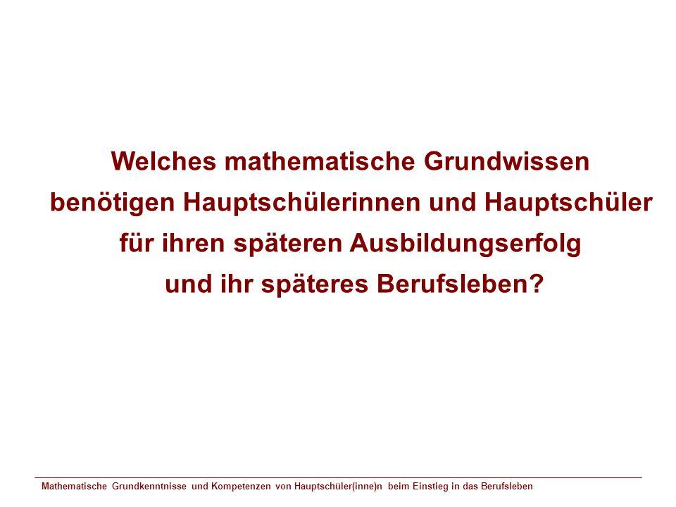 Mathematische Grundkenntnisse und Kompetenzen von Hauptschüler(inne)n beim Einstieg in das Berufsleben Welches mathematische Grundwissen benötigen Hau