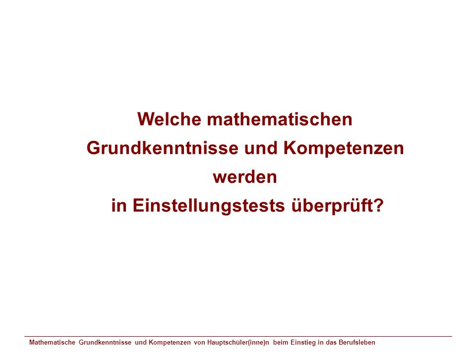 Mathematische Grundkenntnisse und Kompetenzen von Hauptschüler(inne)n beim Einstieg in das Berufsleben Wie funktionieren Psychologische Testverfahren für Auszubildende.