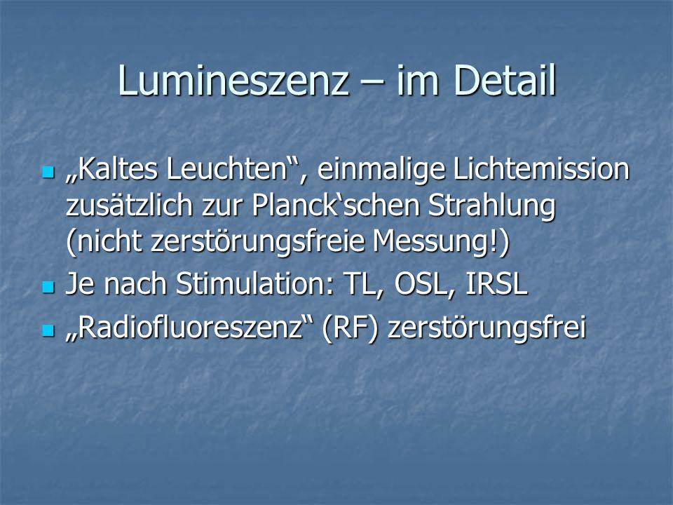 Lumineszenz – im Detail Kaltes Leuchten, einmalige Lichtemission zusätzlich zur Planckschen Strahlung (nicht zerstörungsfreie Messung!) Kaltes Leuchte