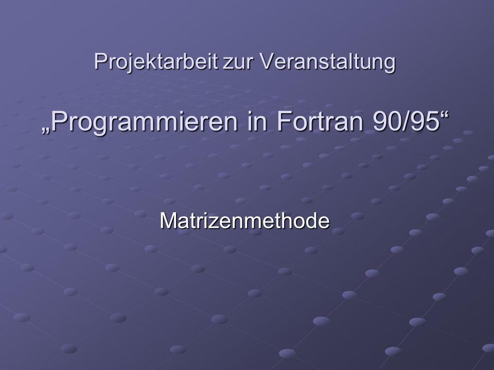 Projektarbeit zur Veranstaltung Programmieren in Fortran 90/95 Matrizenmethode