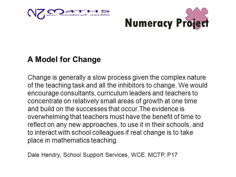 A Model for Change Change is generally a slow process given the complex nature of the teaching task and all the inhibitors to change. We would encoura