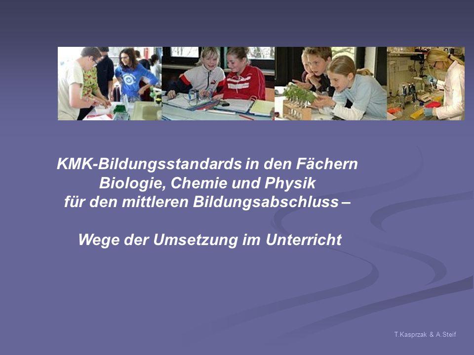 T.Kasprzak & A.Steif KMK-Bildungsstandards in den Fächern Biologie, Chemie und Physik für den mittleren Bildungsabschluss – Wege der Umsetzung im Unterricht