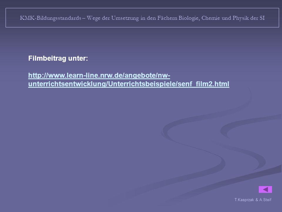 KMK-Bildungsstandards – Wege der Umsetzung in den Fächern Biologie, Chemie und Physik der SI Filmbeitrag unter: http://www.learn-line.nrw.de/angebote/nw- unterrichtsentwicklung/Unterrichtsbeispiele/senf_film2.html