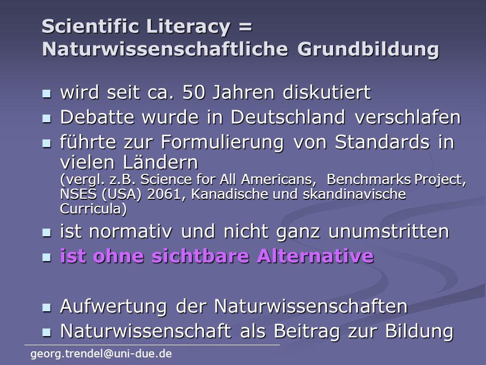 georg.trendel@uni-due.de Scientific Literacy = Naturwissenschaftliche Grundbildung wird seit ca.
