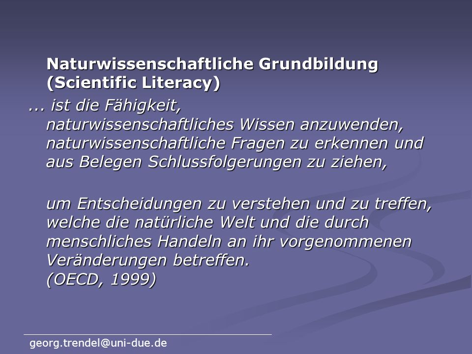 georg.trendel@uni-due.de Scientific Literacy = Naturwissenschaftliche Grundbildung wird seit ca. 50 Jahren diskutiert wird seit ca. 50 Jahren diskutie