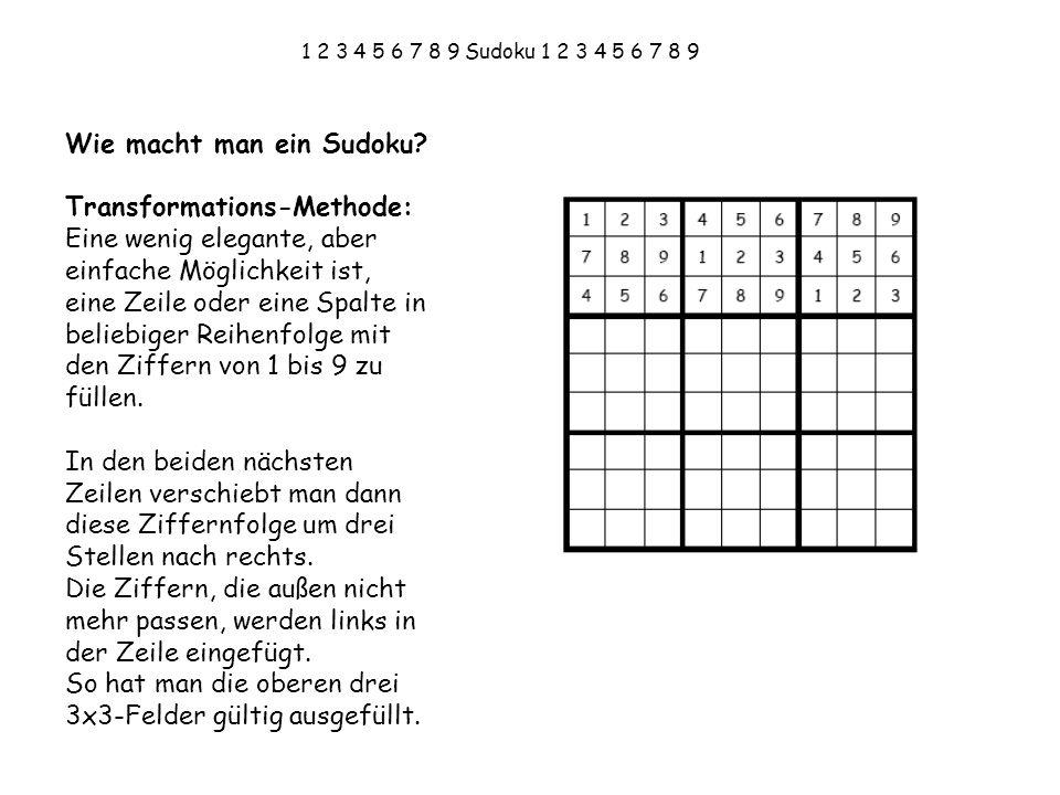1 2 3 4 5 6 7 8 9 Sudoku 1 2 3 4 5 6 7 8 9 Wie macht man ein Sudoku? Transformations-Methode: Eine wenig elegante, aber einfache Möglichkeit ist, eine