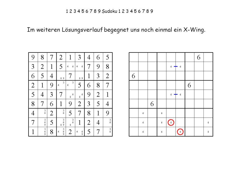 1 2 3 4 5 6 7 8 9 Sudoku 1 2 3 4 5 6 7 8 9 Im weiteren Lösungsverlauf begegnet uns noch einmal ein X-Wing.