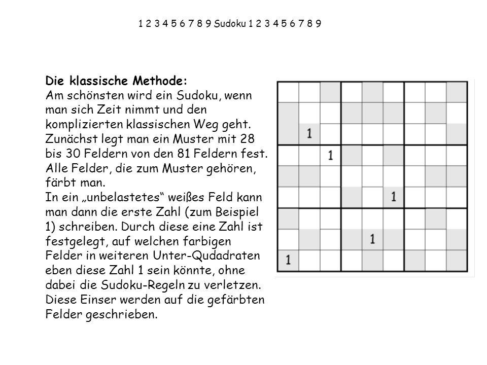 1 2 3 4 5 6 7 8 9 Sudoku 1 2 3 4 5 6 7 8 9 Die klassische Methode: Am schönsten wird ein Sudoku, wenn man sich Zeit nimmt und den komplizierten klassi