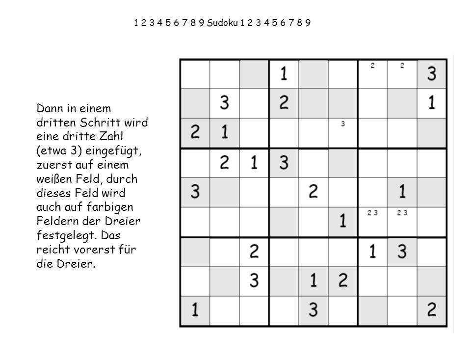 1 2 3 4 5 6 7 8 9 Sudoku 1 2 3 4 5 6 7 8 9 Dann in einem dritten Schritt wird eine dritte Zahl (etwa 3) eingefügt, zuerst auf einem weißen Feld, durch