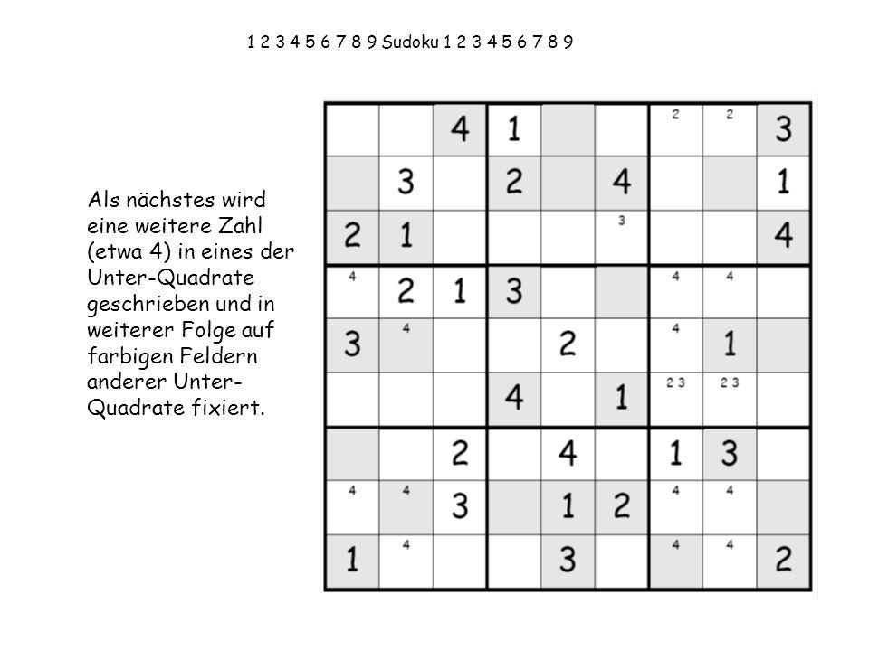 1 2 3 4 5 6 7 8 9 Sudoku 1 2 3 4 5 6 7 8 9 Als nächstes wird eine weitere Zahl (etwa 4) in eines der Unter-Quadrate geschrieben und in weiterer Folge
