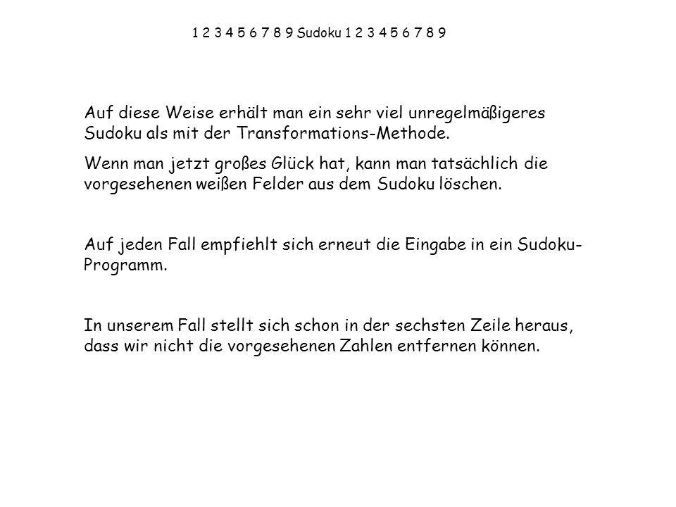 1 2 3 4 5 6 7 8 9 Sudoku 1 2 3 4 5 6 7 8 9 Auf diese Weise erhält man ein sehr viel unregelmäßigeres Sudoku als mit der Transformations-Methode. Wenn