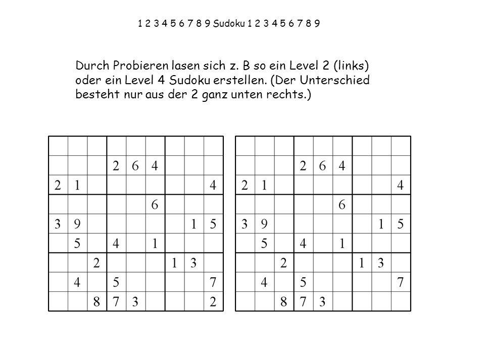 1 2 3 4 5 6 7 8 9 Sudoku 1 2 3 4 5 6 7 8 9 Durch Probieren lasen sich z. B so ein Level 2 (links) oder ein Level 4 Sudoku erstellen. (Der Unterschied