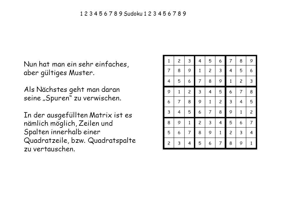 1 2 3 4 5 6 7 8 9 Sudoku 1 2 3 4 5 6 7 8 9 Nun hat man ein sehr einfaches, aber gültiges Muster. Als Nächstes geht man daran seine Spuren zu verwische
