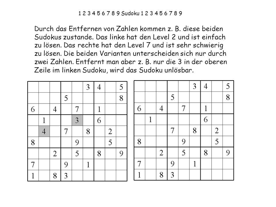 1 2 3 4 5 6 7 8 9 Sudoku 1 2 3 4 5 6 7 8 9 Durch das Entfernen von Zahlen kommen z. B. diese beiden Sudokus zustande. Das linke hat den Level 2 und is