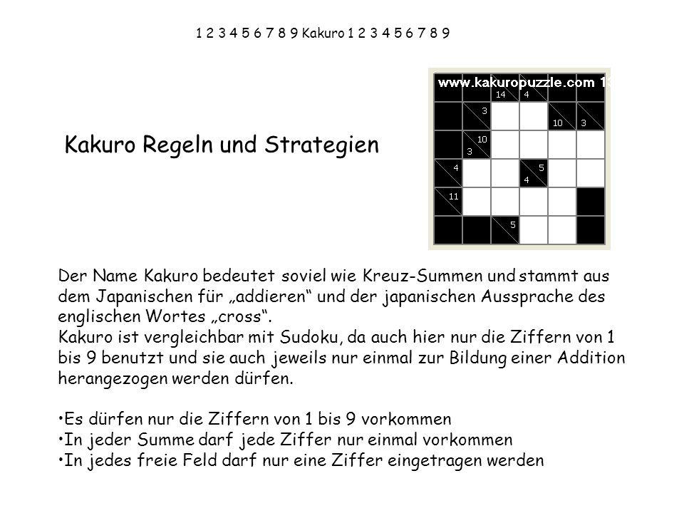 1 2 3 4 5 6 7 8 9 Kakuro 1 2 3 4 5 6 7 8 9 In den Feldern mit den diagonalen Strichen stehen die Zahlen, die gebildet werden müssen.
