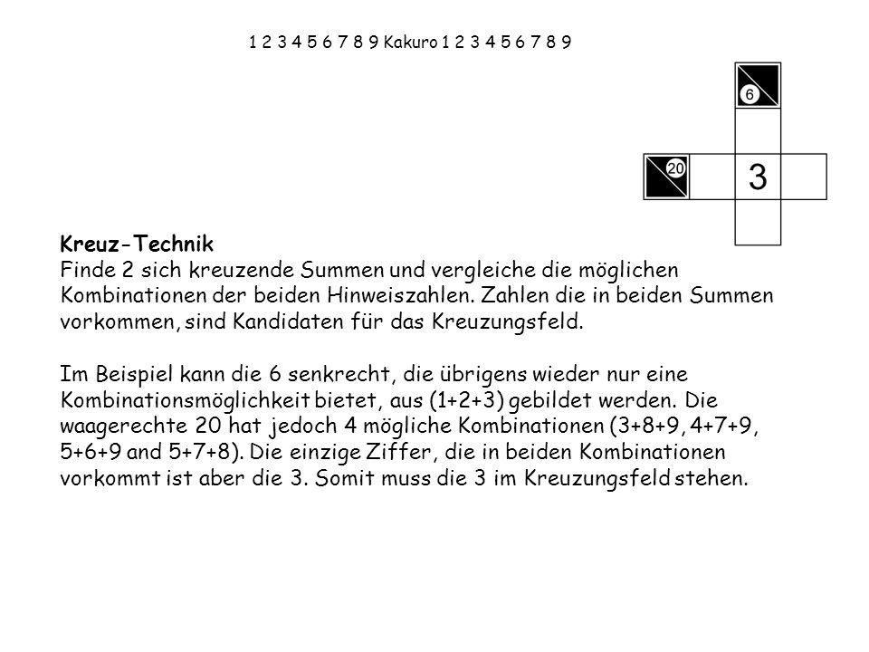 1 2 3 4 5 6 7 8 9 Kakuro 1 2 3 4 5 6 7 8 9 Kreuz-Technik Finde 2 sich kreuzende Summen und vergleiche die möglichen Kombinationen der beiden Hinweisza