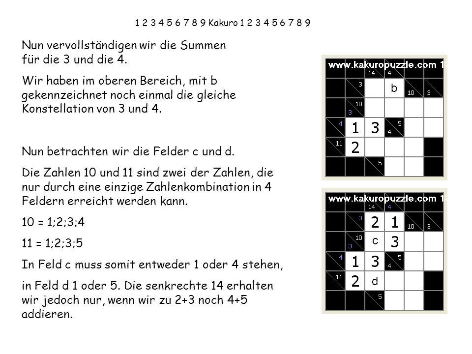 1 2 3 4 5 6 7 8 9 Kakuro 1 2 3 4 5 6 7 8 9 Nun vervollständigen wir die Summen für die 3 und die 4. Wir haben im oberen Bereich, mit b gekennzeichnet