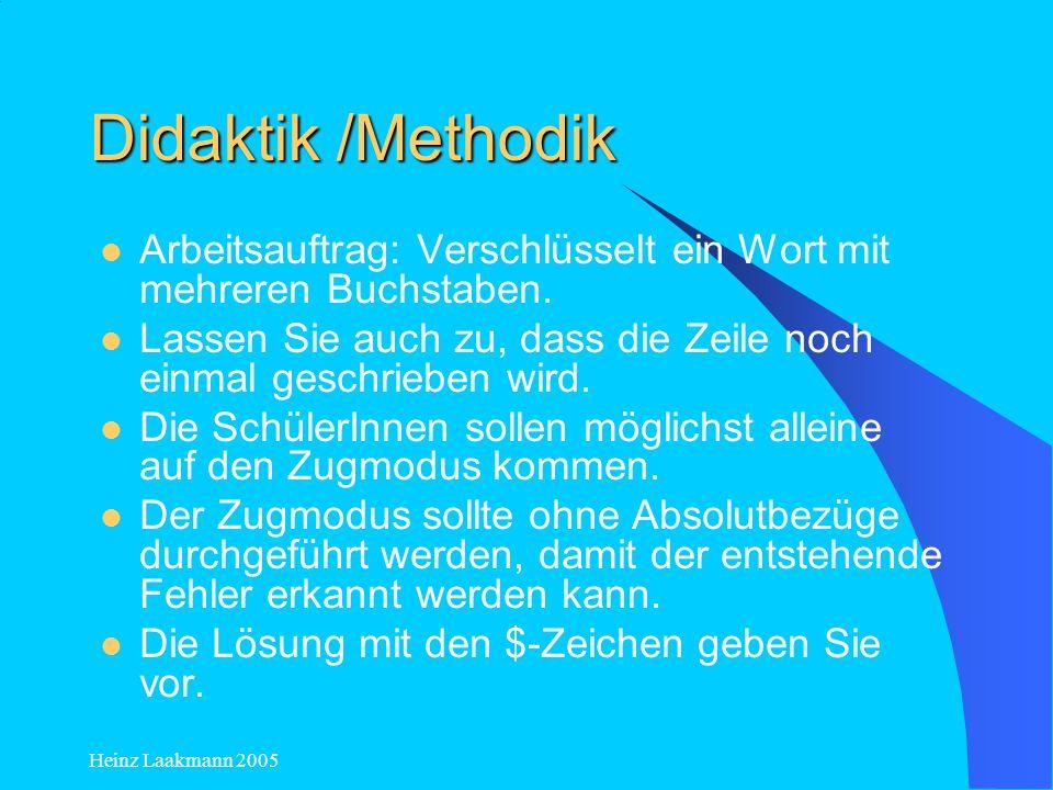 Heinz Laakmann 2005 Didaktik /Methodik Arbeitsauftrag: Verschlüsselt ein Wort mit mehreren Buchstaben. Lassen Sie auch zu, dass die Zeile noch einmal