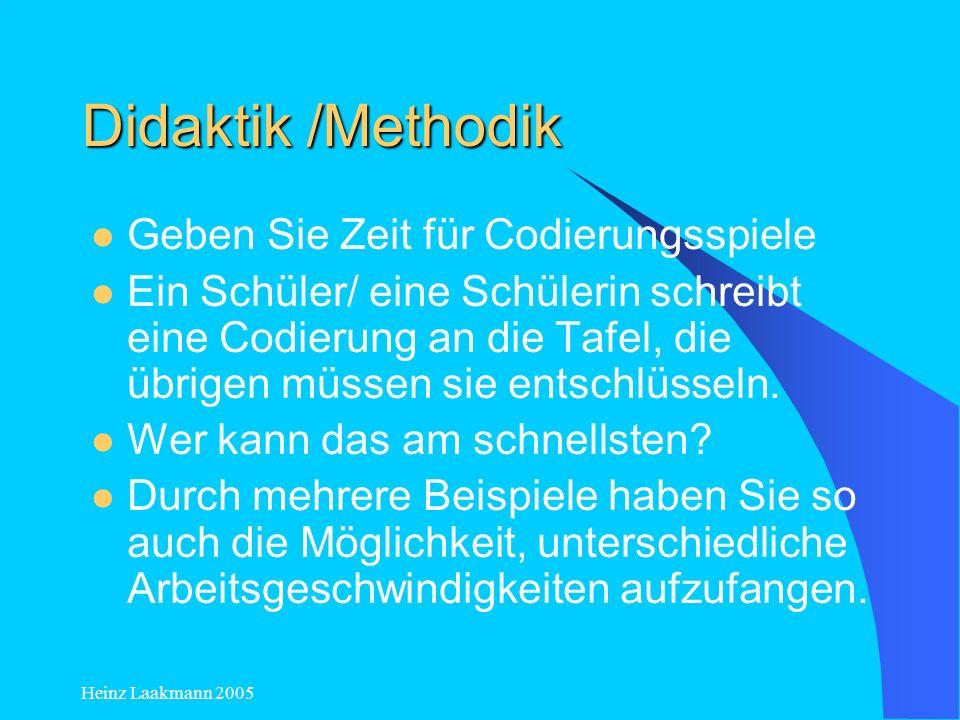 Heinz Laakmann 2005 Didaktik /Methodik Geben Sie Zeit für Codierungsspiele Ein Schüler/ eine Schülerin schreibt eine Codierung an die Tafel, die übrig