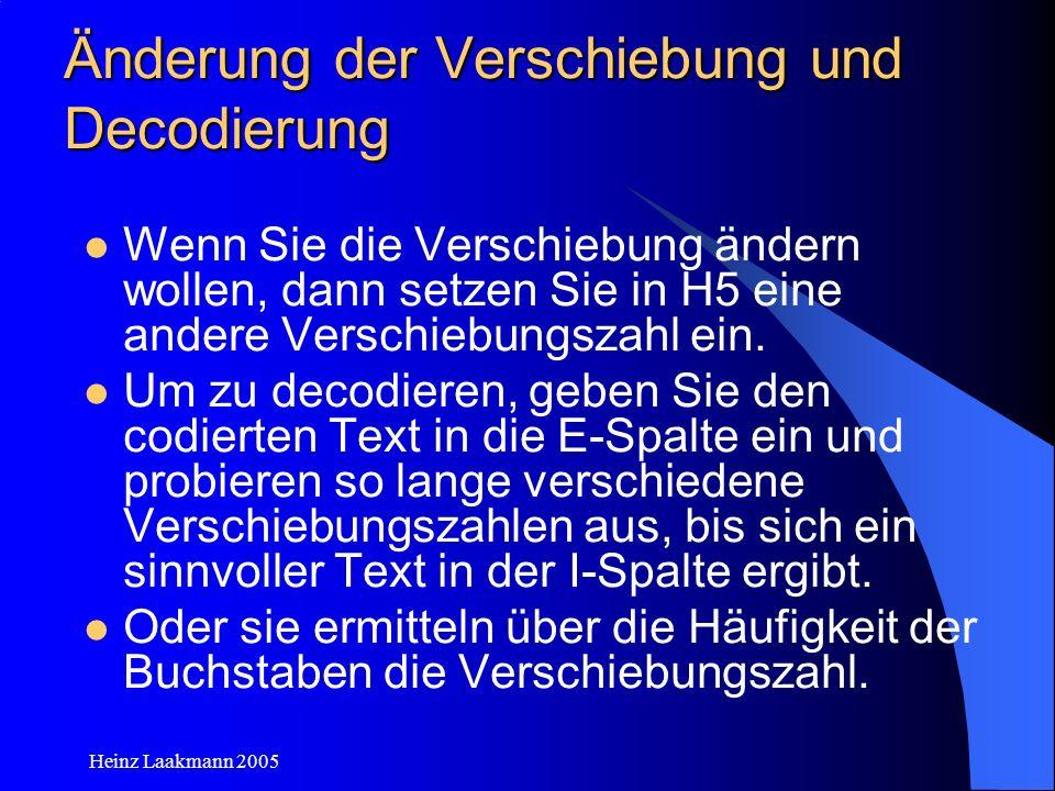 Heinz Laakmann 2005 Änderung der Verschiebung und Decodierung Wenn Sie die Verschiebung ändern wollen, dann setzen Sie in H5 eine andere Verschiebungs