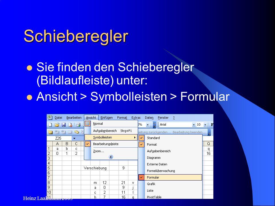 Heinz Laakmann 2005 Schieberegler Sie finden den Schieberegler (Bildlaufleiste) unter: Ansicht > Symbolleisten > Formular