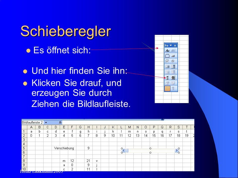 Heinz Laakmann 2005 Schieberegler Und hier finden Sie ihn: Klicken Sie drauf, und erzeugen Sie durch Ziehen die Bildlaufleiste. Es öffnet sich: