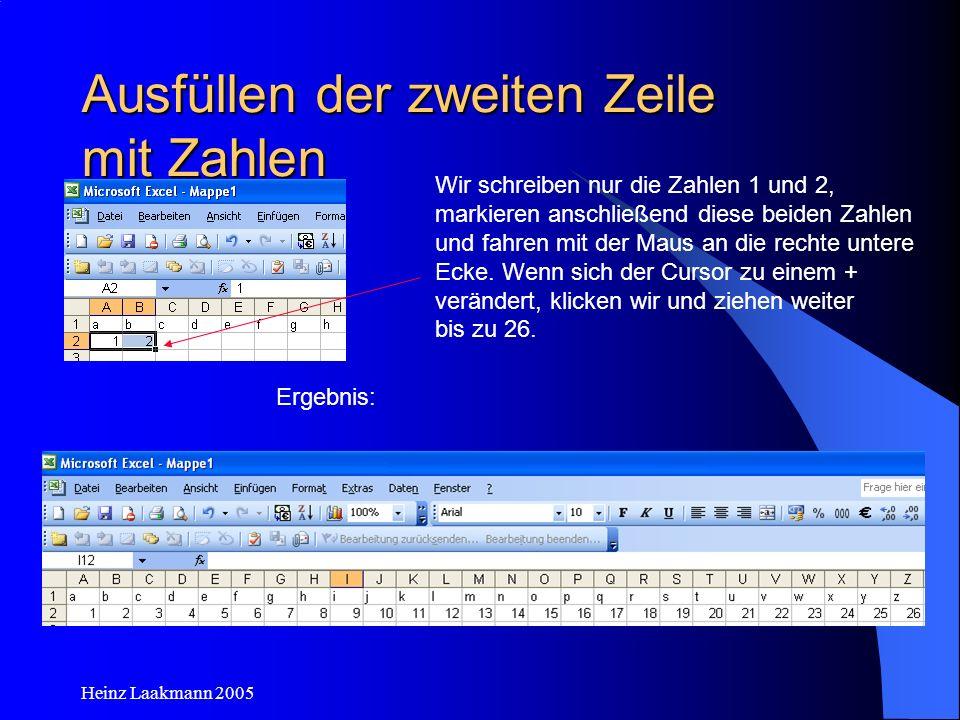 Heinz Laakmann 2005 Ausfüllen der zweiten Zeile mit Zahlen Wir schreiben nur die Zahlen 1 und 2, markieren anschließend diese beiden Zahlen und fahren