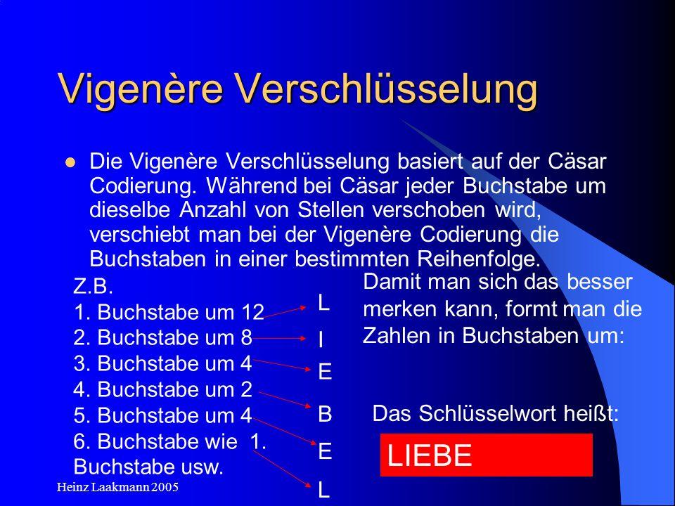 Heinz Laakmann 2005 Vigenère Verschlüsselung Die Vigenère Verschlüsselung basiert auf der Cäsar Codierung. Während bei Cäsar jeder Buchstabe um diesel