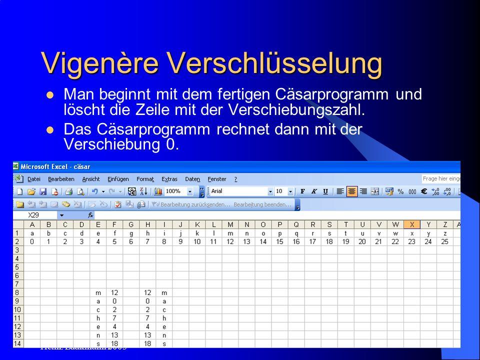 Heinz Laakmann 2005 Vigenère Verschlüsselung Man beginnt mit dem fertigen Cäsarprogramm und löscht die Zeile mit der Verschiebungszahl. Das Cäsarprogr