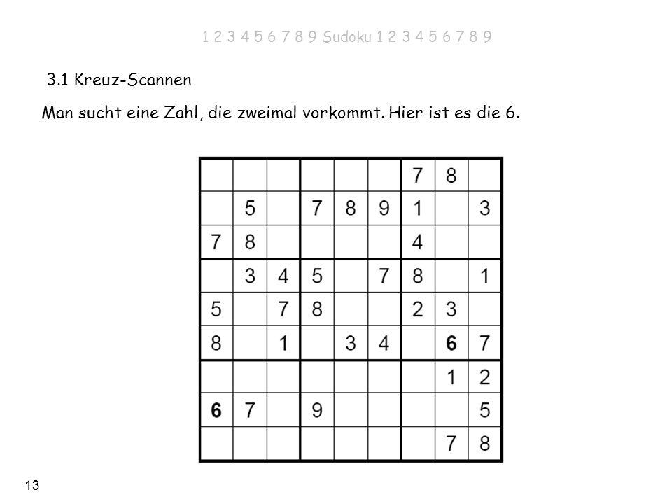 13 3.1 Kreuz-Scannen Man sucht eine Zahl, die zweimal vorkommt. Hier ist es die 6. 1 2 3 4 5 6 7 8 9 Sudoku 1 2 3 4 5 6 7 8 9