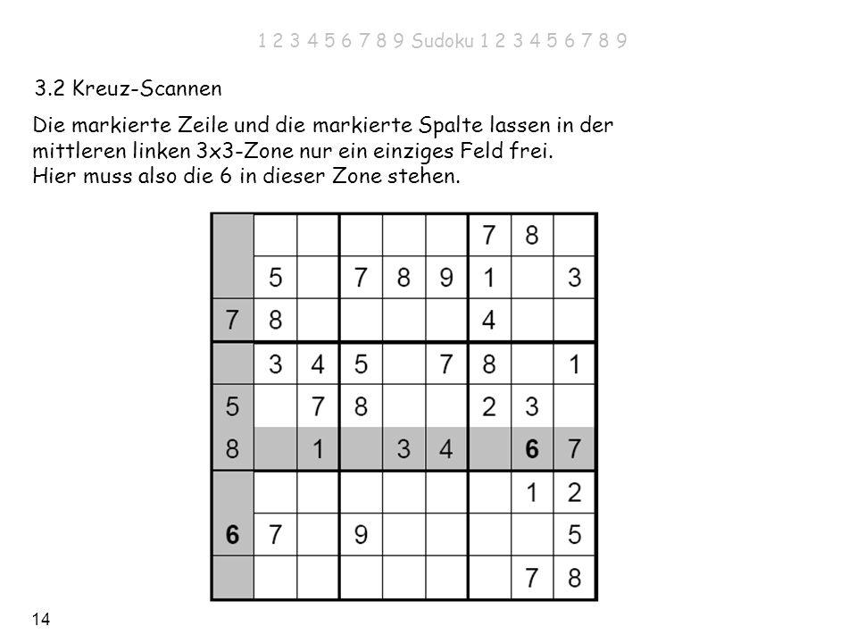 14 3.2 Kreuz-Scannen Die markierte Zeile und die markierte Spalte lassen in der mittleren linken 3x3-Zone nur ein einziges Feld frei. Hier muss also d