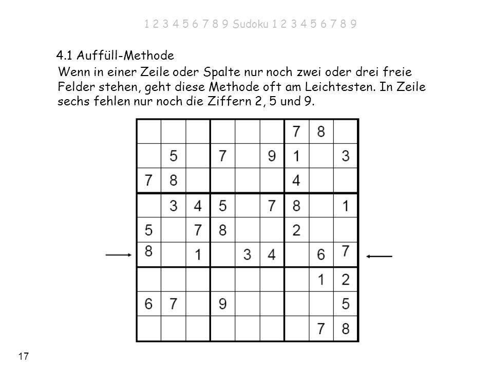 17 4.1 Auffüll-Methode Wenn in einer Zeile oder Spalte nur noch zwei oder drei freie Felder stehen, geht diese Methode oft am Leichtesten. In Zeile se