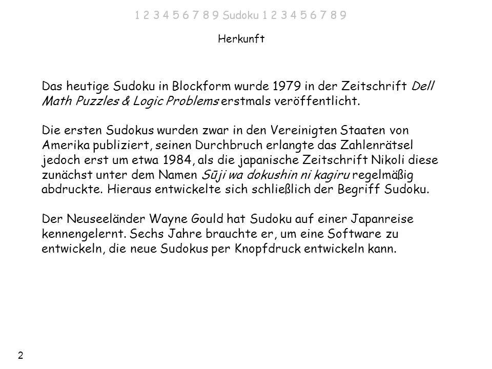 2 Herkunft Das heutige Sudoku in Blockform wurde 1979 in der Zeitschrift Dell Math Puzzles & Logic Problems erstmals veröffentlicht. Die ersten Sudoku