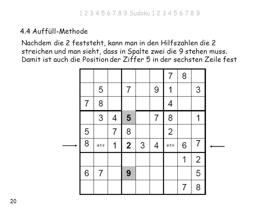 20 4.4 Auffüll-Methode Nachdem die 2 feststeht, kann man in den Hilfszahlen die 2 streichen und man sieht, dass in Spalte zwei die 9 stehen muss. Dami