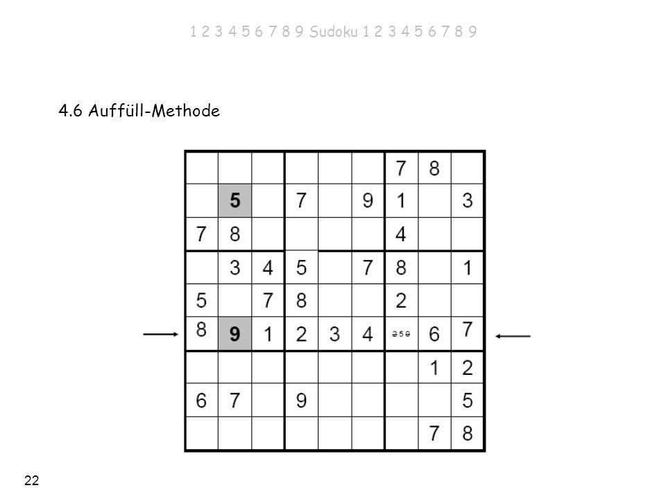 22 4.6 Auffüll-Methode 1 2 3 4 5 6 7 8 9 Sudoku 1 2 3 4 5 6 7 8 9