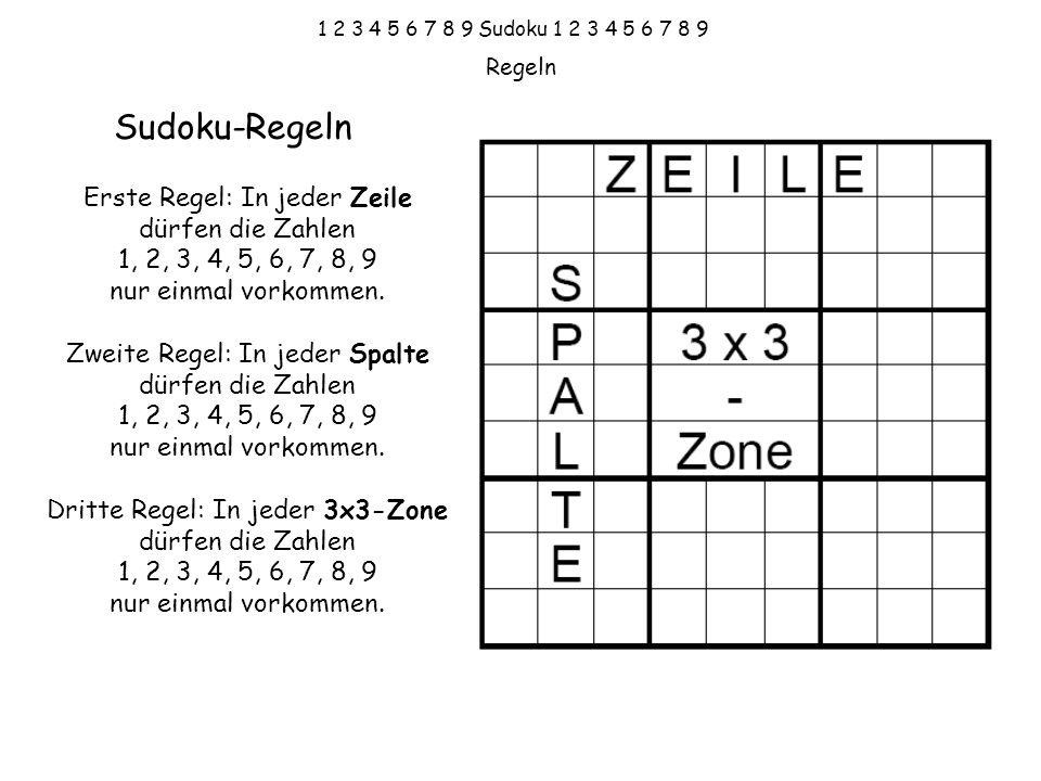 1 2 3 4 5 6 7 8 9 Sudoku 1 2 3 4 5 6 7 8 9 Erste Regel: In jeder Zeile dürfen die Zahlen 1, 2, 3, 4, 5, 6, 7, 8, 9 nur einmal vorkommen. Zweite Regel: