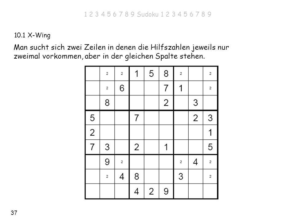 37 10.1 X-Wing Man sucht sich zwei Zeilen in denen die Hilfszahlen jeweils nur zweimal vorkommen, aber in der gleichen Spalte stehen. 1 2 3 4 5 6 7 8