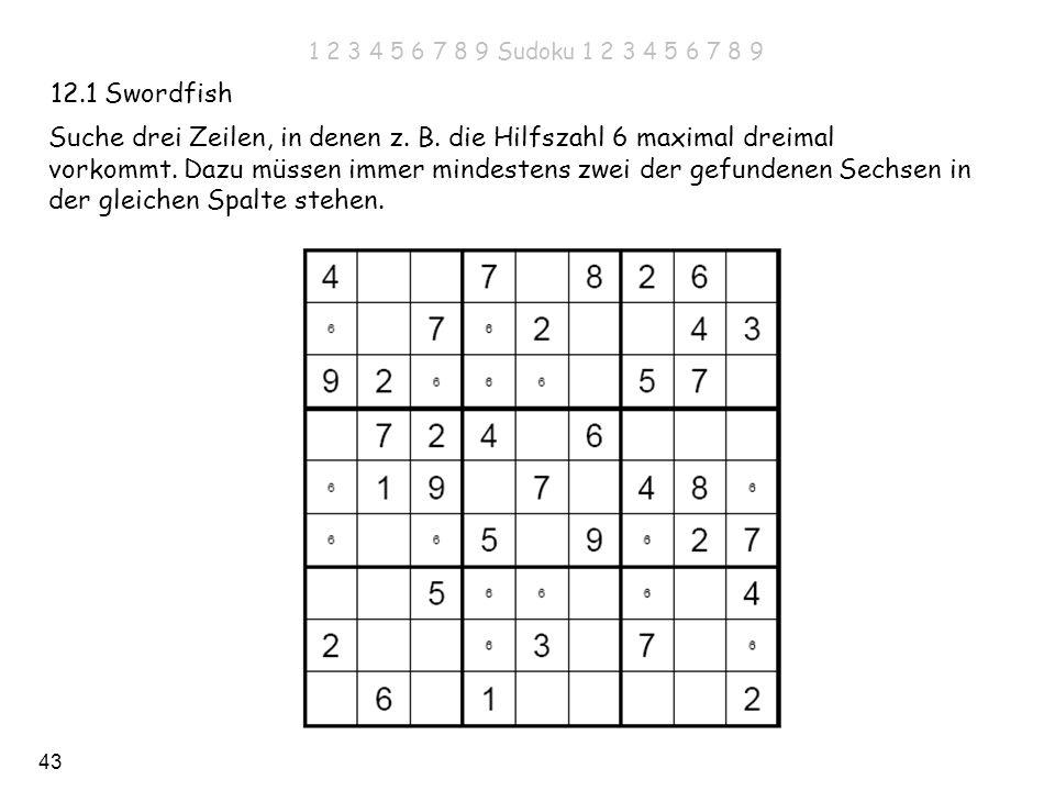 43 12.1 Swordfish Suche drei Zeilen, in denen z. B. die Hilfszahl 6 maximal dreimal vorkommt. Dazu müssen immer mindestens zwei der gefundenen Sechsen