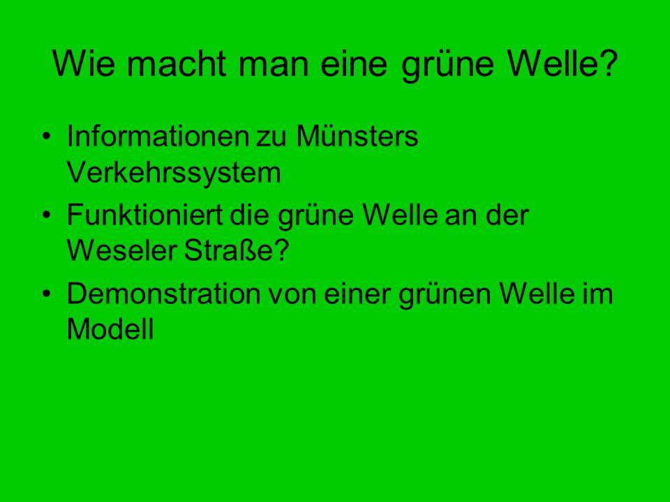 Wie macht man eine grüne Welle? Informationen zu Münsters Verkehrssystem Funktioniert die grüne Welle an der Weseler Straße? Demonstration von einer g