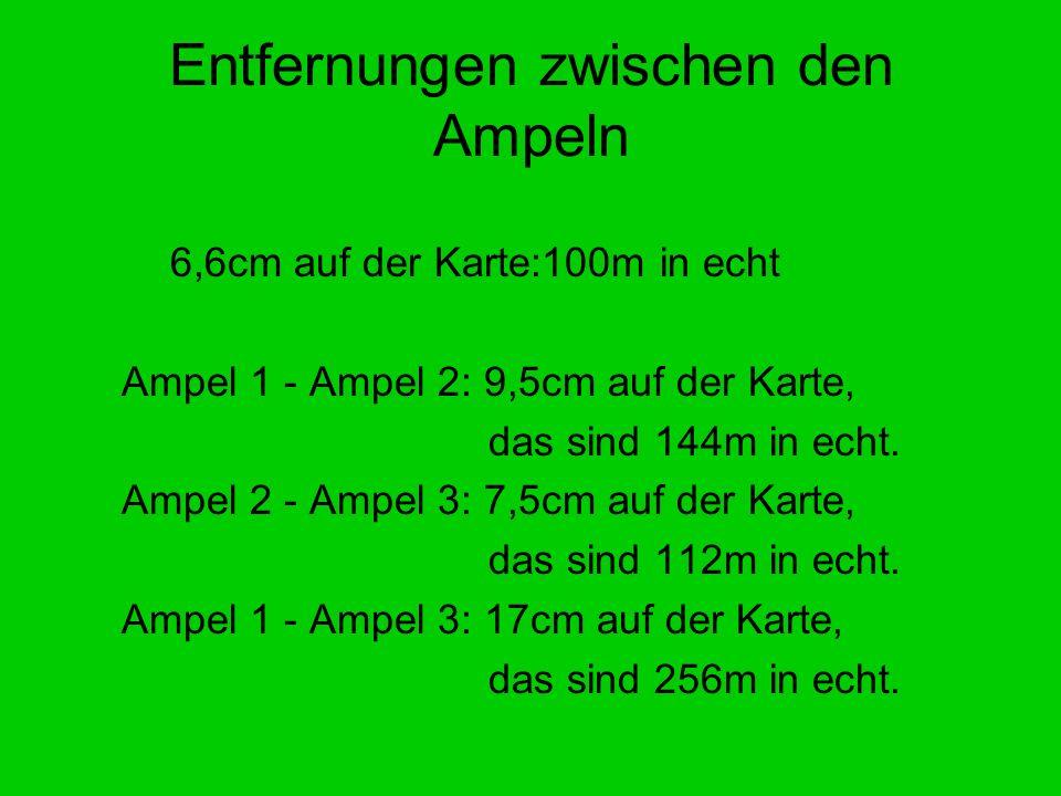 Entfernungen zwischen den Ampeln 6,6cm auf der Karte:100m in echt Ampel 1 - Ampel 2: 9,5cm auf der Karte, das sind 144m in echt. Ampel 2 - Ampel 3: 7,