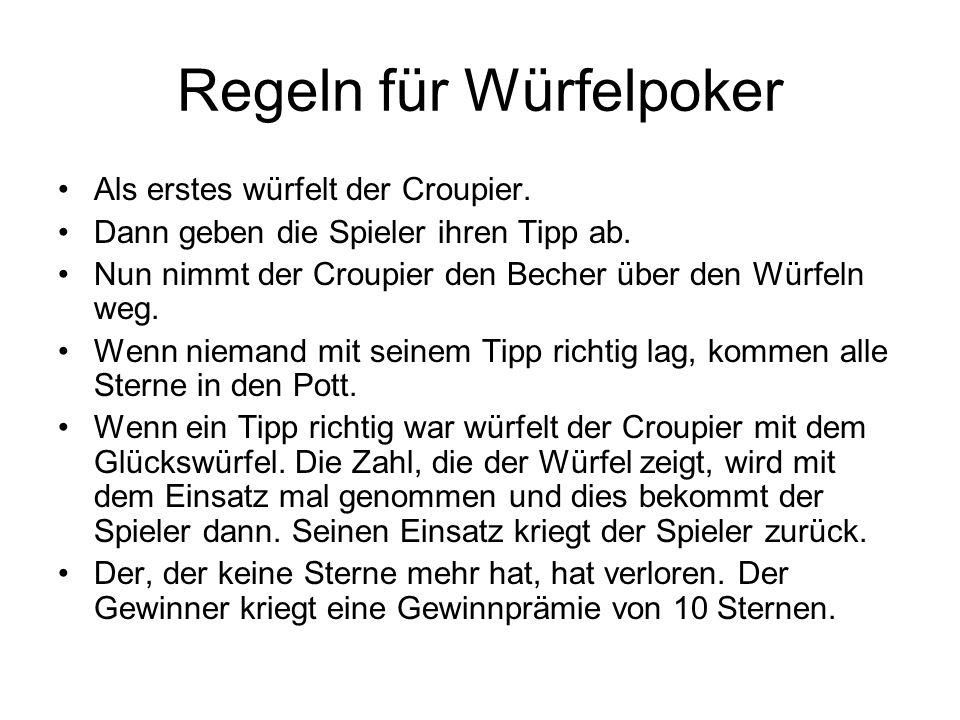 Regeln für Würfelpoker Als erstes würfelt der Croupier. Dann geben die Spieler ihren Tipp ab. Nun nimmt der Croupier den Becher über den Würfeln weg.