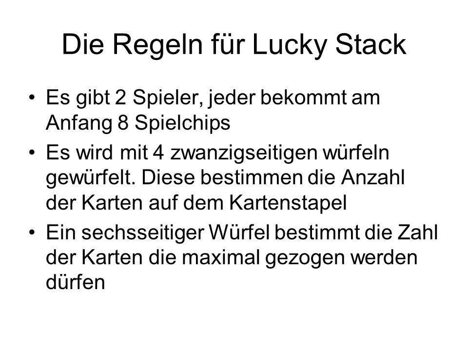 Die Regeln für Lucky Stack Es gibt 2 Spieler, jeder bekommt am Anfang 8 Spielchips Es wird mit 4 zwanzigseitigen würfeln gewürfelt. Diese bestimmen di