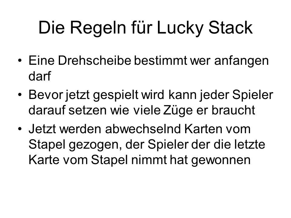 Die Regeln für Lucky Stack Eine Drehscheibe bestimmt wer anfangen darf Bevor jetzt gespielt wird kann jeder Spieler darauf setzen wie viele Züge er br