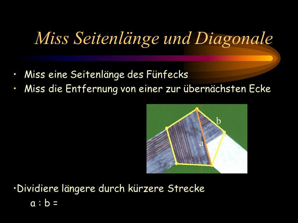 Miss Seitenlänge und Diagonale Miss eine Seitenlänge des Fünfecks Miss die Entfernung von einer zur übernächsten Ecke b a Dividiere längere durch kürzere Strecke a : b =