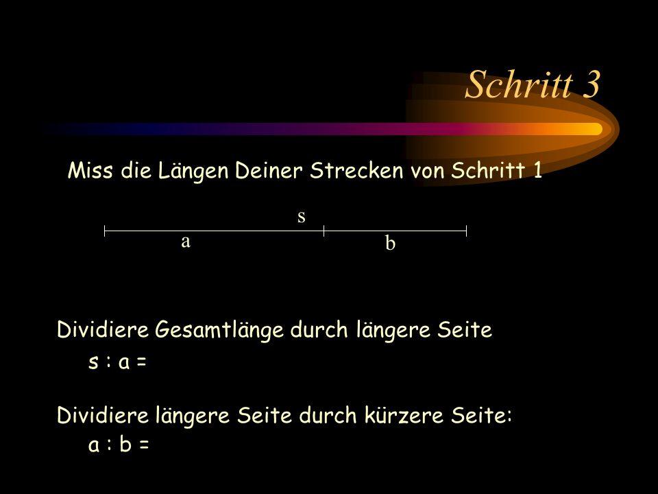 Schritt 3 Dividiere Gesamtlänge durch längere Seite s : a = a b s Miss die Längen Deiner Strecken von Schritt 1 Dividiere längere Seite durch kürzere Seite: a : b =