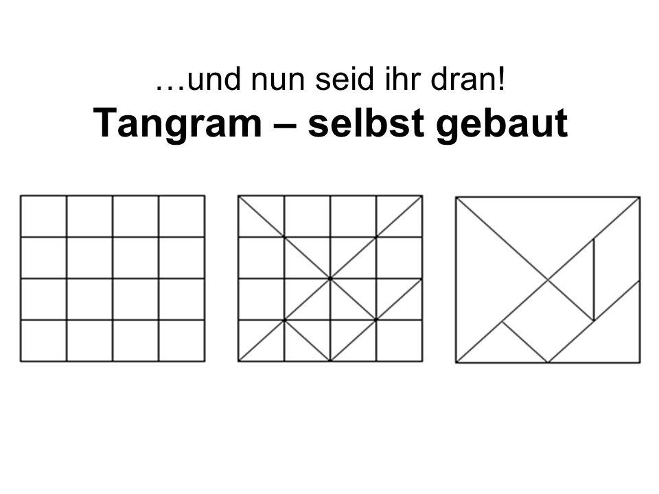 …und nun seid ihr dran! Tangram – selbst gebaut