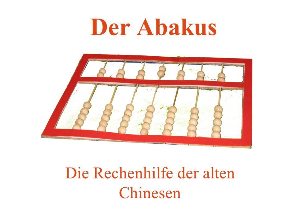 Zur Geschichte des Abakus Der Abakus wurde vor sehr langer Zeit in China erfunden.
