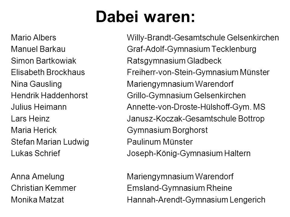 Dabei waren: Mario AlbersWilly-Brandt-Gesamtschule Gelsenkirchen Manuel BarkauGraf-Adolf-Gymnasium Tecklenburg Simon BartkowiakRatsgymnasium Gladbeck