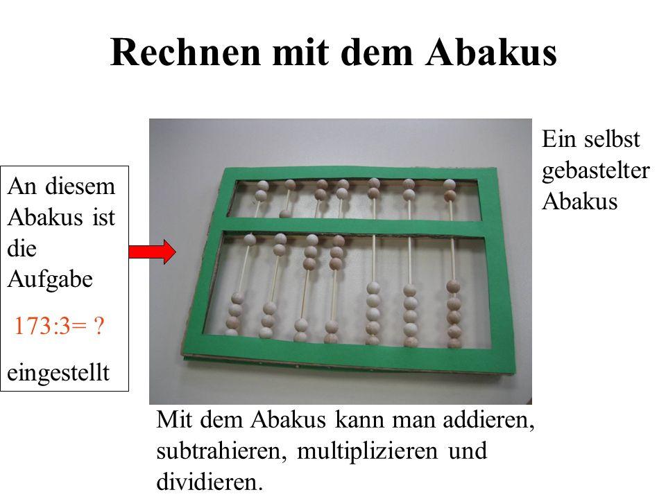 Rechnen mit dem Abakus Ein selbst gebastelter Abakus Mit dem Abakus kann man addieren, subtrahieren, multiplizieren und dividieren. An diesem Abakus i